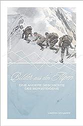 Bilder aus den Alpen: Eine andere Geschichte des Bergsteigens