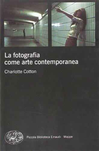 La fotografia come arte contemporanea. Ediz. illustrata
