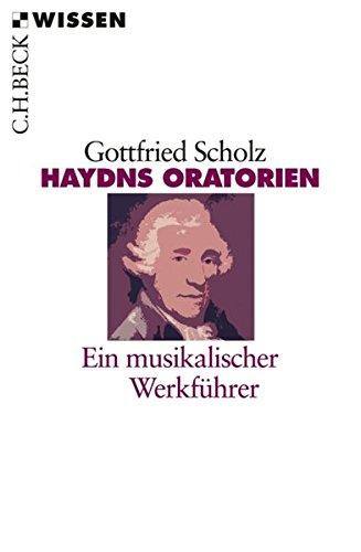 Haydns Oratorien: Ein musikalischer Werkführer