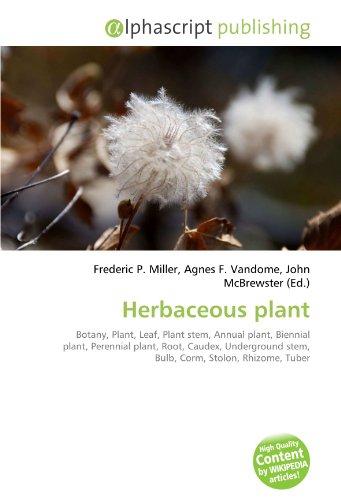 Herbaceous plant: Botany, Plant, Leaf, Plant stem, Annual plant, Biennial plant, Perennial plant, Root, Caudex, Underground stem, Bulb, Corm, Stolon, Rhizome, Tuber