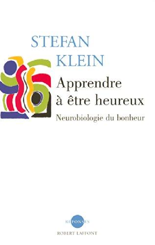 Apprendre à être heureux : Neurobiologie du bonheur par Stefan Klein
