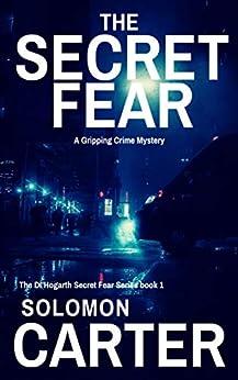 The Secret Fear: A Gripping Detective Crime Mystery (The DI Hogarth Secret Fear Series Book 1) (English Edition) van [Carter, Solomon]