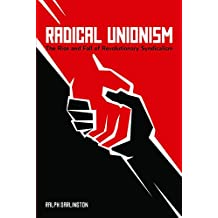 Radical Unionism : The Rise and Fall of Revolutionary Syndicalism