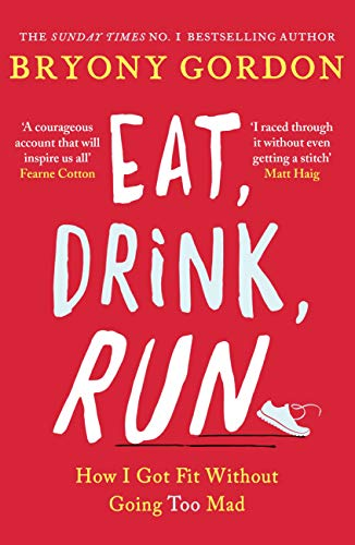 Eat, Drink, Run.: How I Got Fit Without Going Too Mad (English Edition) di Bryony Gordon