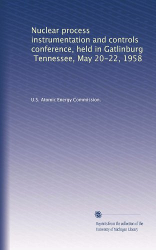Nuclear process instrumentation and controls conference, held in Gatlinburg, Tennessee, May 20-22, 1958