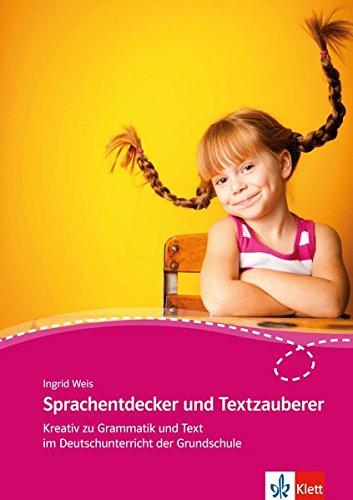 Sprachentdecker und Textzauberer: Kreativ zu Grammatik und Text im Deutschunterricht der Grundschule