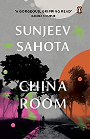 China Room: A novel on love, oppression and freedom by Man-Booker Prize shortlisted (2015), award-winning auth