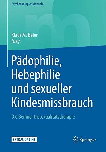Pädophilie, Hebephilie und sexueller Kindesmissbrauch: Die Berliner Dissexualitätstherapie (Psychotherapie: Manuale)