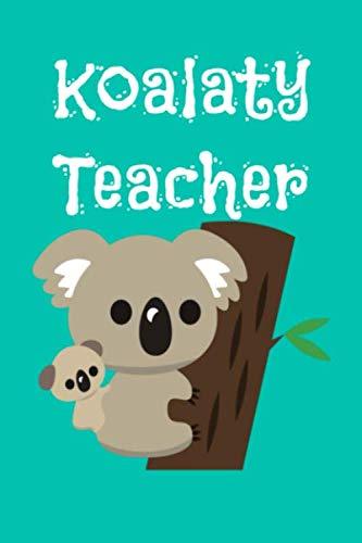 Koalaty Teacher: Koala Bear Notebook Journal for Teachers, Coaches, Mentors   Teacher Appreciation Gift -