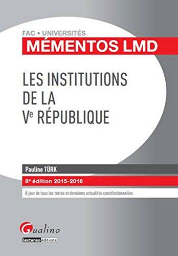 Mémentos LMD - Les institutions de la Ve République 2015-2016, 8ème Ed.