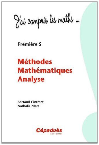 Méthodes Mathématiques Analyse - Première S - Collection : J'ai compris les maths...