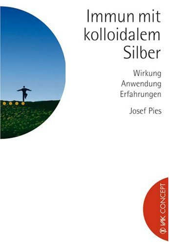 Preisvergleich Produktbild Immun mit kolloidalem Silber: Wirkung, Anwendung, Erfahrungen