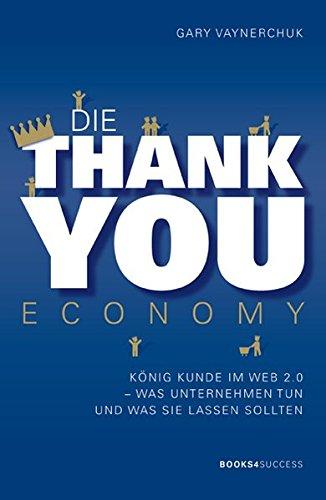Die Thank you Economy: König Kunde im Web 2.0. Was Unternehmen tun - und was sie lassen sollten