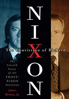 The Conviction of Richard Nixon: The Untold Story of the Frost/Nixon Interviews by [Reston, James Jr]