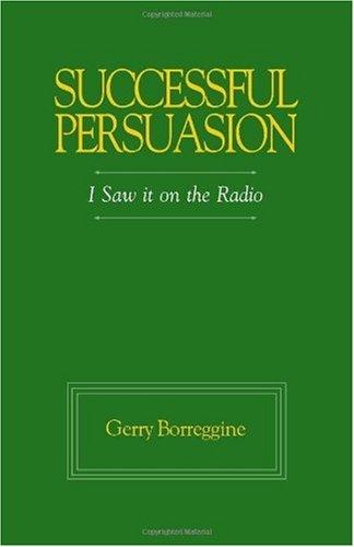 Successful Persuasion: I saw it on the Radio by Gerry Borreggine (2006-07-06)