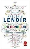du bonheur un voyage philosophique de fr?d?ric lenoir 26 ao?t 2015