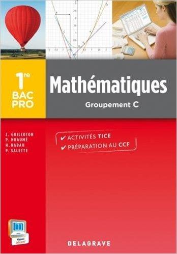 Mathématiques 1e Bac Pro Tertiaires Groupement 5 de Joël Guilloton,Patrick Huaumé,Hamid Rabah ( 11 mars 2014 )