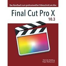 Final Cut Pro X 10.3: Das Handbuch zum professionellen Videoschnitt am Mac