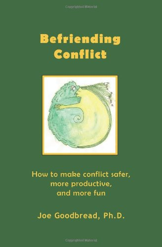 Befriending Conflict: How to make conflict safer, more productive, and more fun