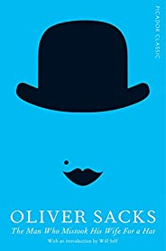 The Man Who Mistook His Wife for a Hat: Picador Classic