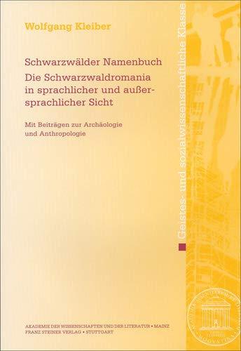 Schwarzwälder Namenbuch.Die Schwarzwaldromania in sprachlicher und außersprachlicher Sicht: Mit Beiträgen zur Archäologie und Anthropologie ... Wissenschaften Und Der Literatur, Band 13)