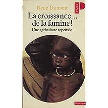 La Croissance... de la famine !: Une agriculture repensée