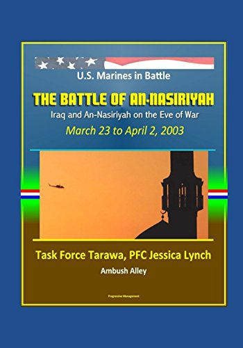 us-marines-in-battle-the-battle-of-an-nasiriyah-iraq-and-an-nasiriyah-on-the-eve-of-war-march-23-to-