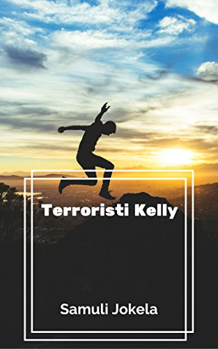 Terroristi Kelly (Finnish Edition) por Samuli  Jokela