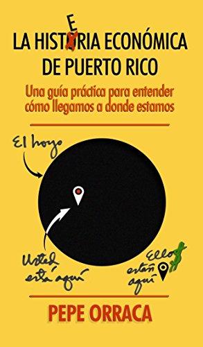 La Histeria Económica de Puerto Rico: Una guía práctica para entender cómo llegamos a donde estamos
