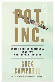 Pot, Inc.: Inside Medical Marijuana, America's Most Outlaw Industry por Greg Campbell epub