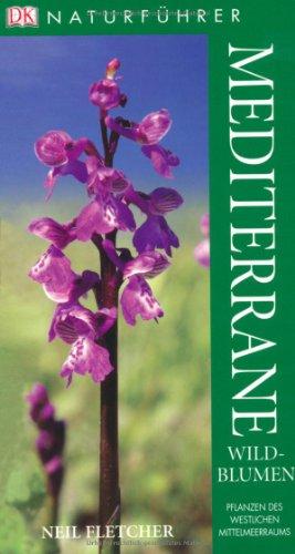 Mediterrane Wildblumen: Pflanzen des westlichen Mittelmeerraums (Mediterrane Wildblumen)