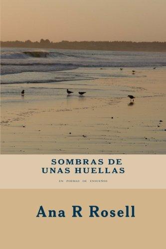 Sombras De Unas Huellas: En Poemas de Ensueños por Ana R Rosell