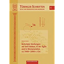 Befestigte Siedlungen auf dem Balkan, in der Ägäis und in Westanatolien, ca. 5.000-2.000 v. Chr. (Tübinger Schriften zur Ur- und Frühgeschichtlichen Archäologie)