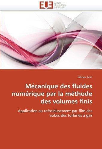 Mécanique des fluides numérique par la méthode des volumes finis: Application au refroidissement par film des aubes des turbines ?gaz by Azzi, Abbes (2011) Paperback