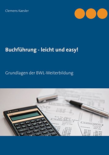 Buchführung - leicht und easy!: Grundlagen der BWL-Weiterbildung