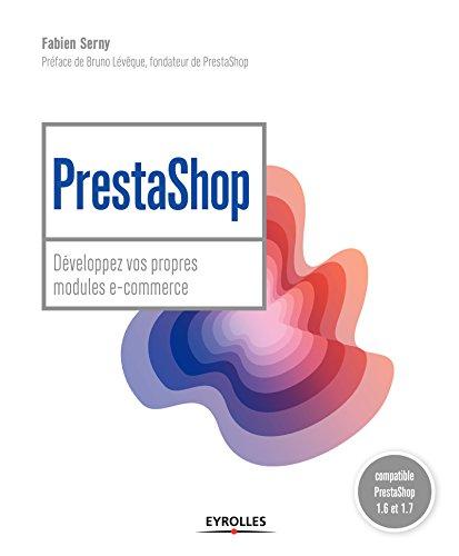 PrestaShop: Développez vos propres modules e-commerce - Prestashop 1.6 et 1.7 (Blanche) par Fabien Serny