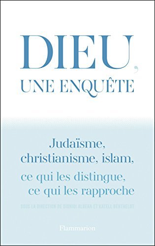 Dieu, une enquête: Judaïsme, christianisme, islam : ce qui les distingue, ce qui les rapproche