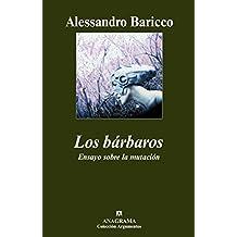 Los bárbaros : ensayo sobre la mutación (Argumentos, Band 378)