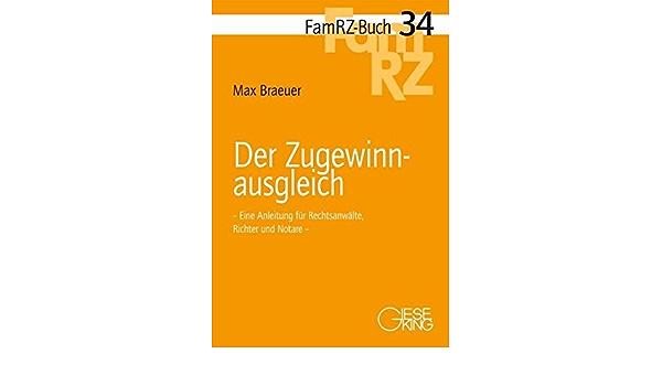 Der Zugewinnausgleich Eine Anleitung Fur Rechtsanwalte Richter Und Notare Famrz Buch Amazon De Braeuer Max Bucher