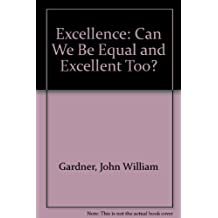 Excellence: Can we be equal and excellent too? by John William Gardner (1984-08-01)