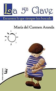 La quinta clave: Encuentra lo que siempre has buscado de [Maria del Carmen Aranda, María Del Carmen Aranda]