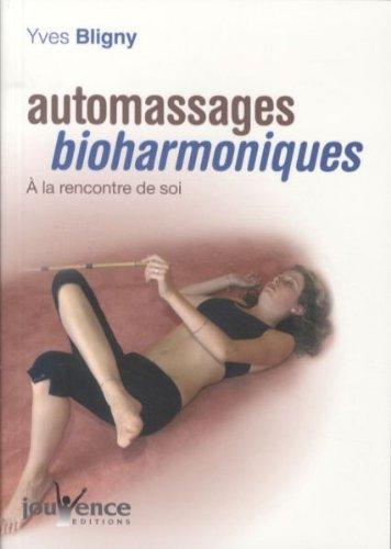 Automassages bioharmoniques : A la rencontre de soi par Yves Bligny