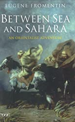 Between Sea and Sahara: An Orientalist Adventure (Tauris Parke Paperbacks) by Eugene Fromentin (2004-07-23)