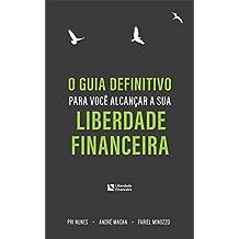 O guia definitivo para você alcançar a sua Liberdade Financeira (Portuguese Edition)