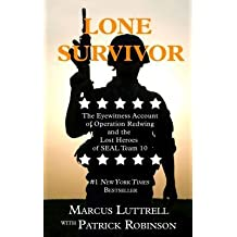 [(Lone Survivor: The Eyewitness Account of Operation Redwing and the Lost Heroes of SEAL Team 10)] [Author: Marcus Luttrell] published on (July, 2014)