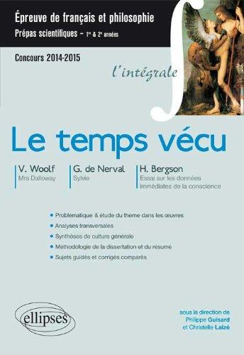 Le Temps Vécu V.Woolf : Mrs Dalloway - Gérard de Nerval : Sylvie - Bergson : Essai sur les Données Immédiates de la Conscience. Prépas CPGE Scientifiques. 2014-2015. L'Intégrale