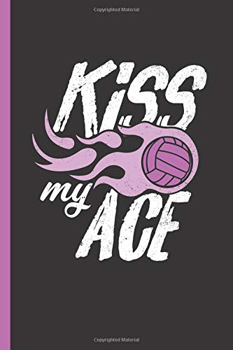 Kiss My Ace: Notebook & Journal Or Diary For Volleyball Players & Coaches - Take Your Notes Or Gift It, Date Line Ruled Paper (120 Pages, 6x9