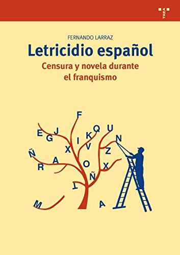 Letricidio Español. Censura Y Novela Durante El Franquismo (Biblioteconomía y Administración cultural) por Fernando Larraz Elorriaga