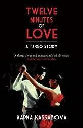 [(Twelve Minutes of Love: A Tango Story)] [Author: Kapka Kassabova] published on (September, 2013)