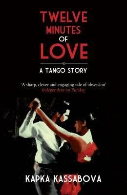 [(Twelve Minutes of Love: A Tango Story)] [Author: Kapka Kassabova] published on (September, 2013)